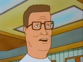 - Let's go tell Bobby he's fat. - No, Hank.