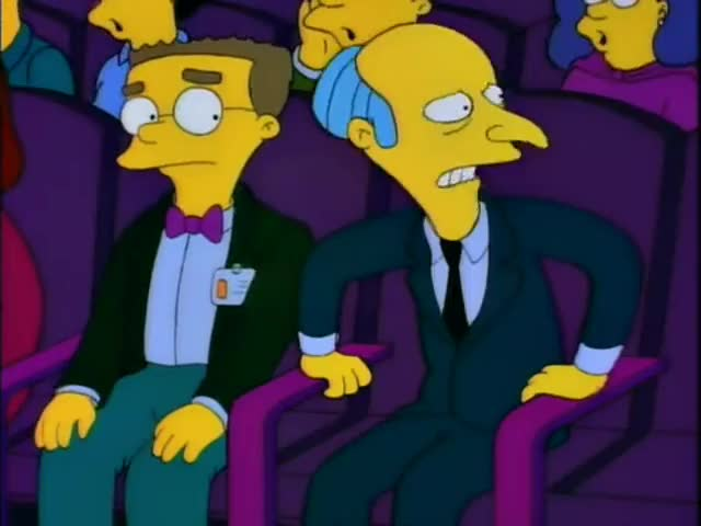 Smithers, are they booing me?