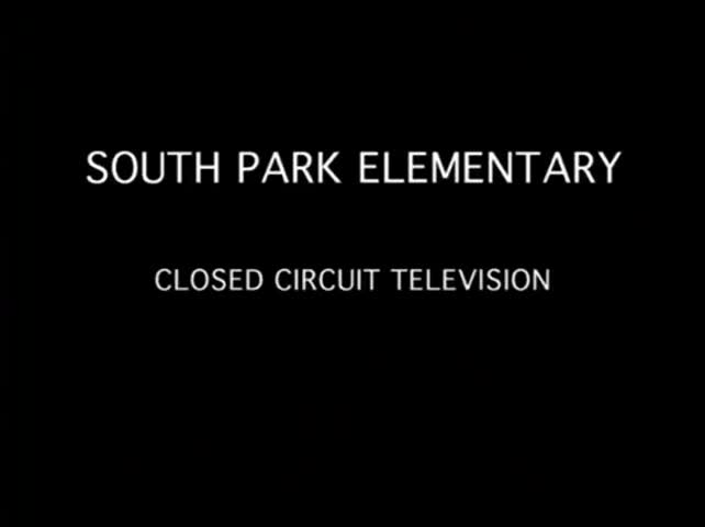 This is closed-circuit television for South Park Elementary School. And now,